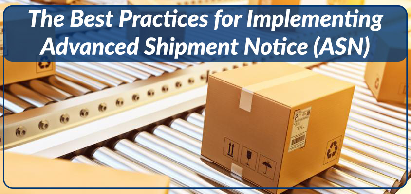 The Best Practices for Implementing Advanced Shipment Notice (ASN)