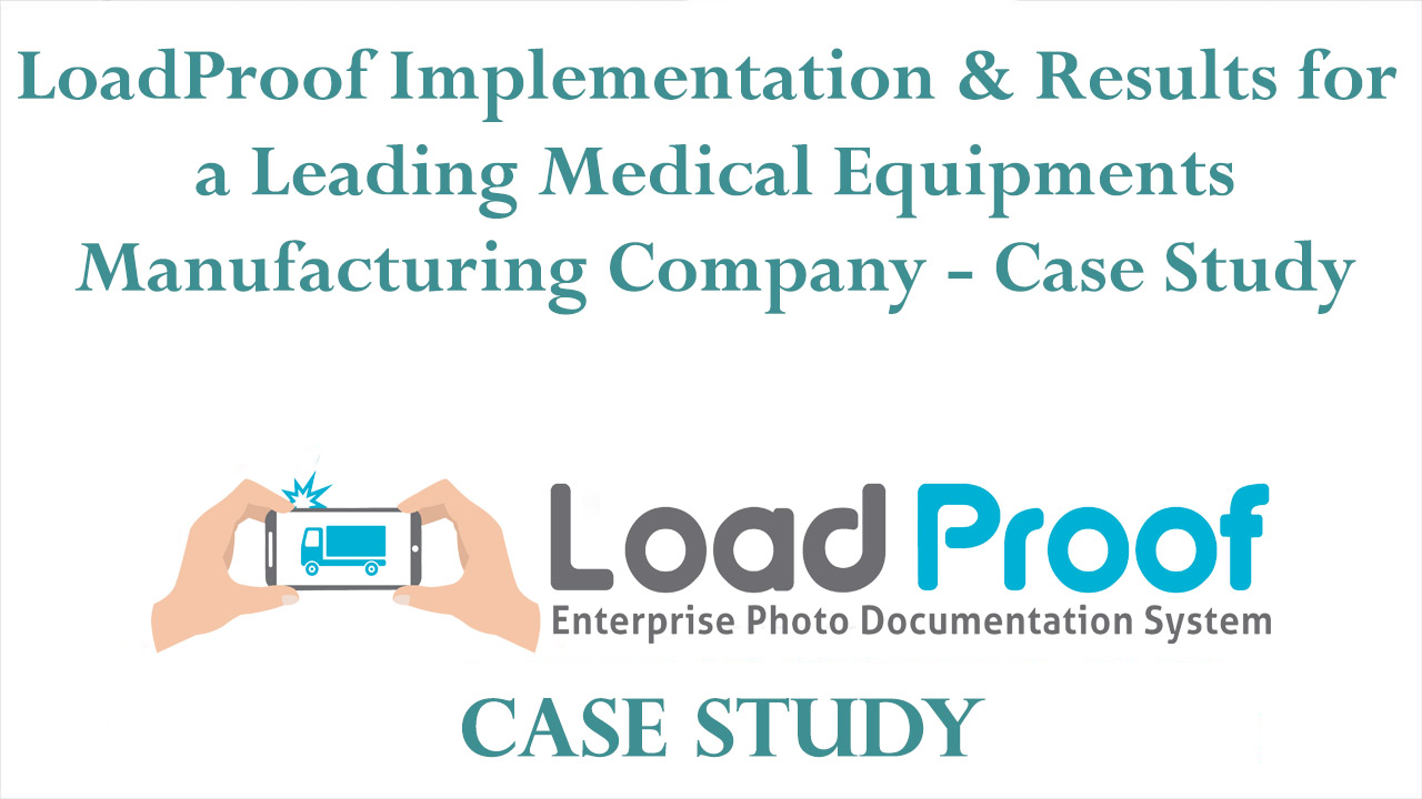 LoadProof Implementation & Results for a Leading Medical Equipments Manufacturing Company - Case Study
