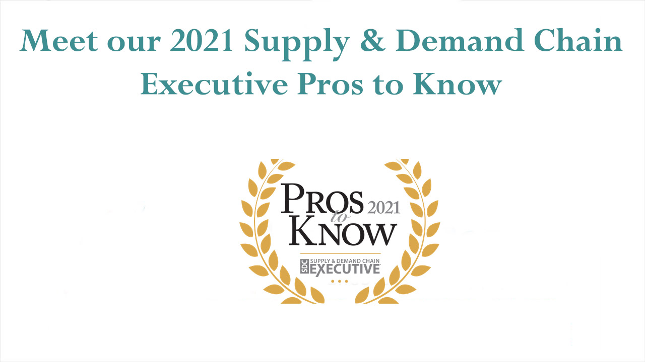 Meet our 2021 Supply & Demand Chain Executive Pros to Know